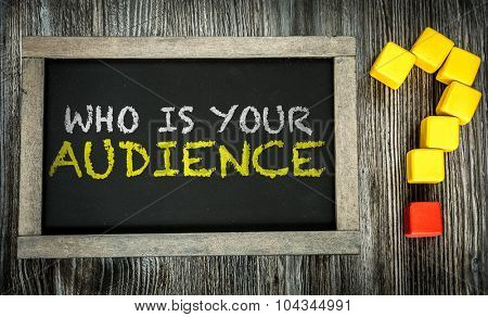 Who Is Your Audience? written on chalkboard