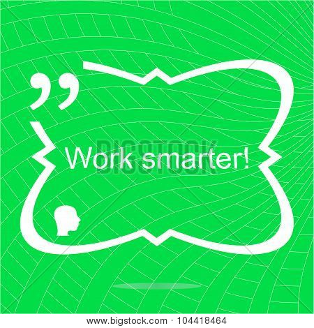 Work Smarter. Inspirational Motivational Quote. Simple Trendy Design. Positive Quote