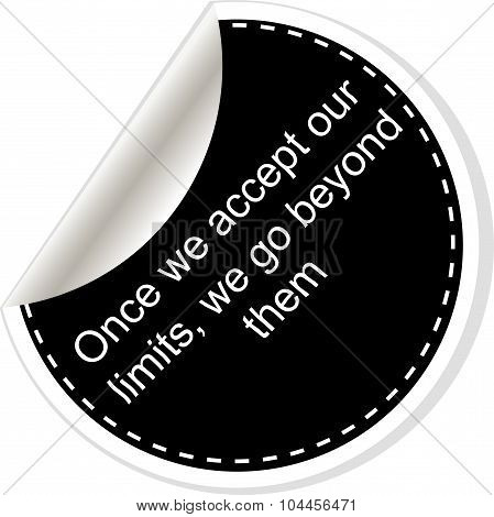 Once We Accept Our Limits We Go Beyond Them. Inspirational Motivational Quote. Simple Trendy Design.