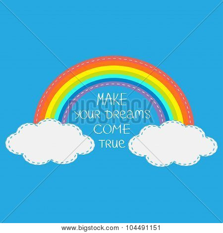 Rainbow And Clouds. Make Your Dreams Come True.  Quote Motivation Calligraphic Inspiration Phrase.