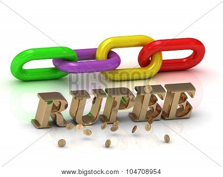 Rupee- Inscription Of Bright Letters And Color Chain