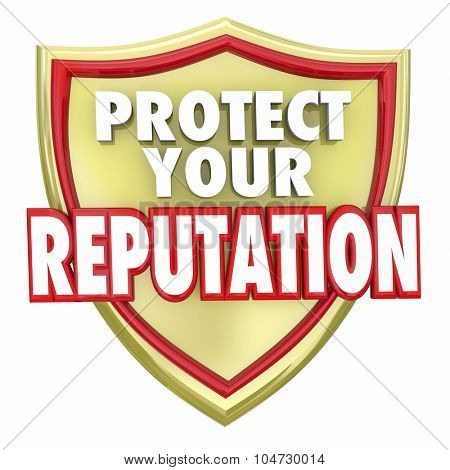 Protect Your Reputation words on a gold shield to illustrate safeguarding your credibility and reliability