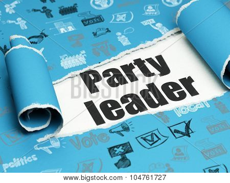 Politics concept: black text Party Leader under the piece of  torn paper