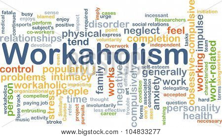Background concept wordcloud illustration of workaholism