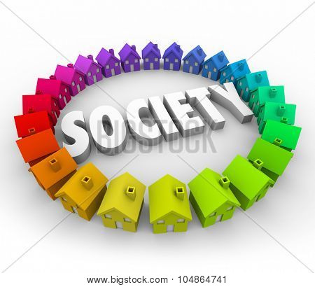 Society word in 3d letters surrounded by colorful homes or houses in a community or neighborhood