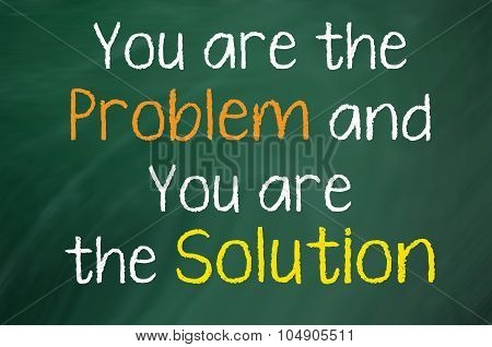 You are the Problem and Solution