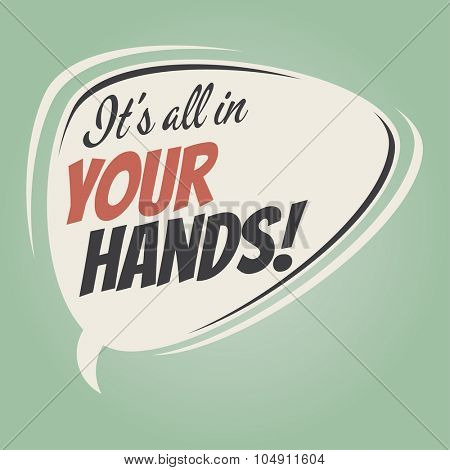 it's all in your hands retro speech bubble