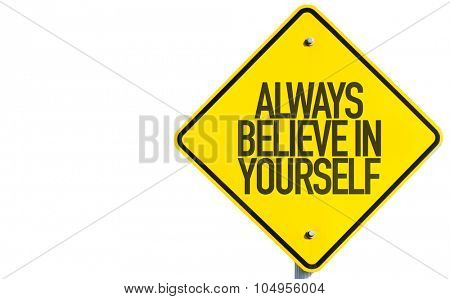 Always Believe in Yourself sign isolated on white background