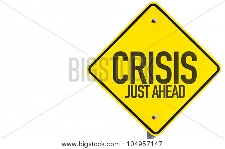 Crisis Just Ahead sign isolated on white background