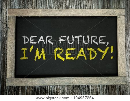 Dear Future, Im Ready! written on chalkboard