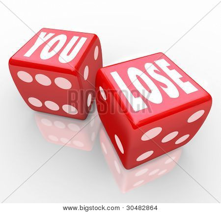 The words You Lose on two red dice symbolizing the 50-50 odds of winning or losing in a game or competition and failure of not being the victor