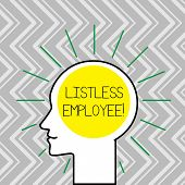 Text Sign Showing Listless Employee. Conceptual Photo An Employee Who Having No Energy And Enthusias poster