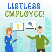 Handwriting Text Writing Listless Employee. Concept Meaning An Employee Who Having No Energy And Ent poster