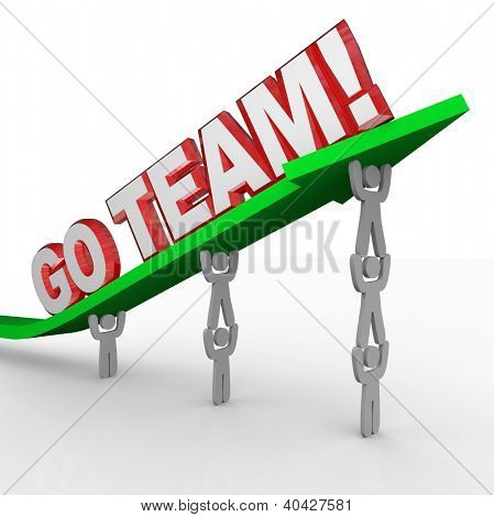 A group of several people or fans lift the words Go Team to encourage their side to win a game or competition
