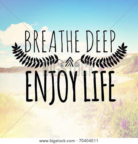 Inspirational Typographic Quote - Breathe deep enjoy life