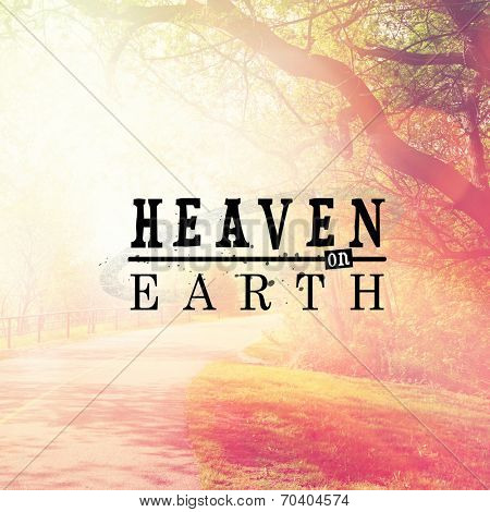 Inspirational Typographic Quote - Heaven on Earth