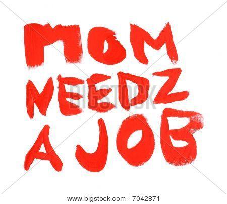 Mom Needz A Job Sign