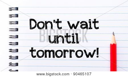 Do Not Wait Until Tomorrow Text On Notebook Page