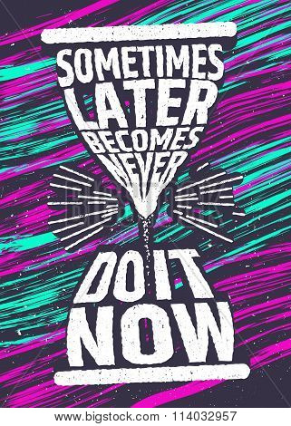 Sometimes later becomes never, do it now creative motivational inspiring quote on colorful backgroun