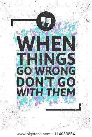When things go wrong don't go with them. Motivational inspiring poster on colorful grungy background