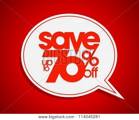 Sale coupon design save up to 70 percents off, speech bubble form.