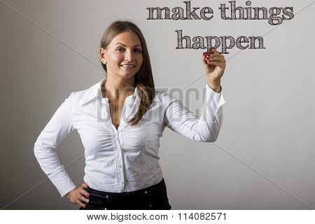 Make Things Happen - Beautiful Girl Writing On Transparent Surface