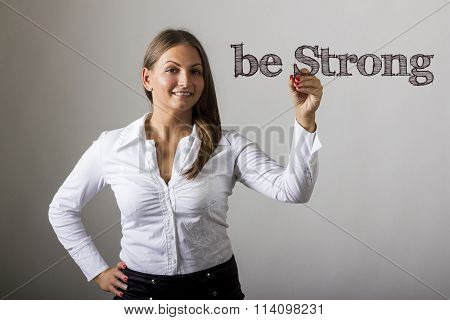 Be Strong - Beautiful Girl Writing On Transparent Surface