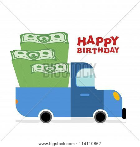 Happy Birthday. Truck With Money. Pile Of Cash And Car. Lot Of Money Machine Of Luck To  Birthday Ma