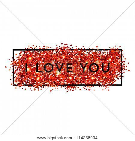 Valentines day illustration. I love you. Red vector heart shaped glitters with black frame.