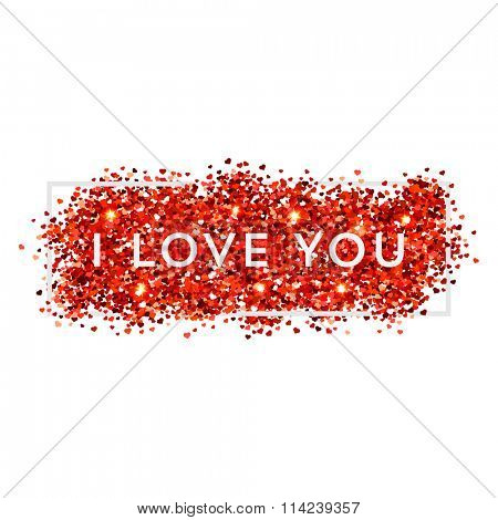Valentines day illustration. I love you. Red vector heart shaped glitters with white frame.