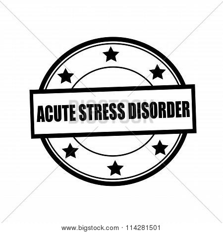 Acute Stress Disorder Black Stamp Text On Circle On White Background And Star