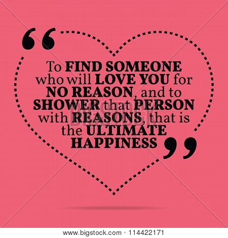 Inspirational Love Marriage Quote. To Find Someone Who Will Love You For No Reason, And To Shower Th