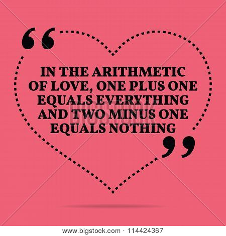 Inspirational Love Marriage Quote. In The Arithmetic Of Love, One Plus One Equals Everything And Two