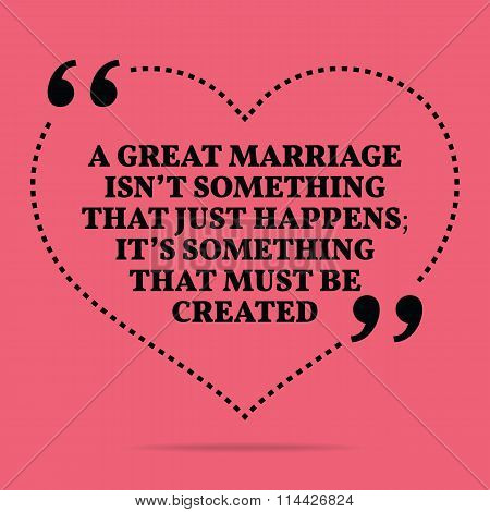 Inspirational Love Marriage Quote. A Great Marriage Isn't Something That Just Happens; It's Somethin