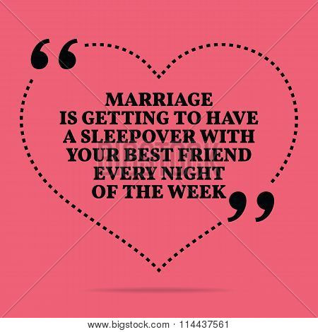Inspirational Love Marriage Quote. Marriage Is Getting To Have A Sleepover With Your Best Friend Eve