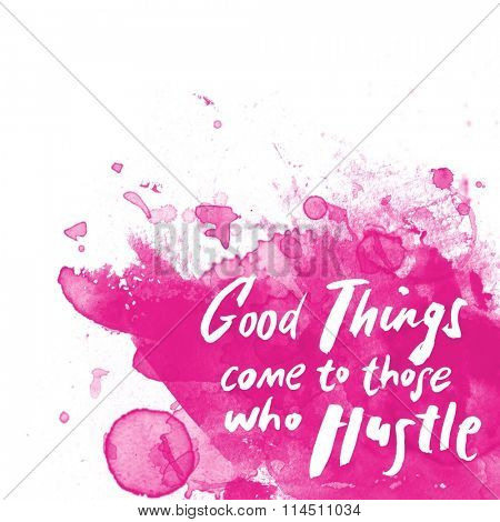 Inspirational Typographic Quote - Good things come to those who hustle