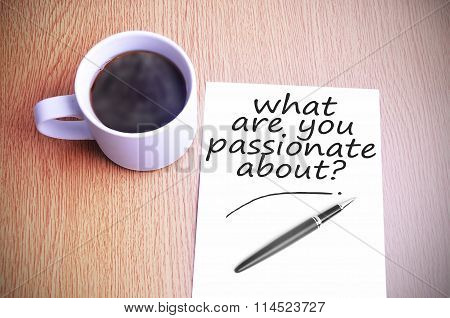 Coffee On The Table With Note Writing Writing What Are You Passionate About?