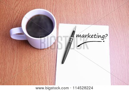 Coffee, Pen And Notes Write Marketing
