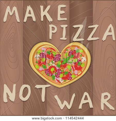 Vector pacifist pizza on wooden background in flat style and heart shape and Make pizza not war text