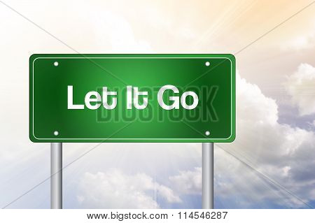 Let It Go Green Road Sign, Business Concept