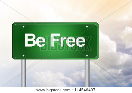 Be Free Green Road Sign, Business Concept..