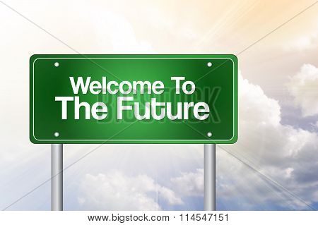 Welcome To The Future Green Road Sign, Business Concept..