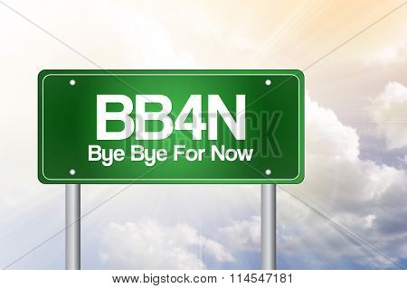 BB4N Bye Bye For Now Green Road Sign