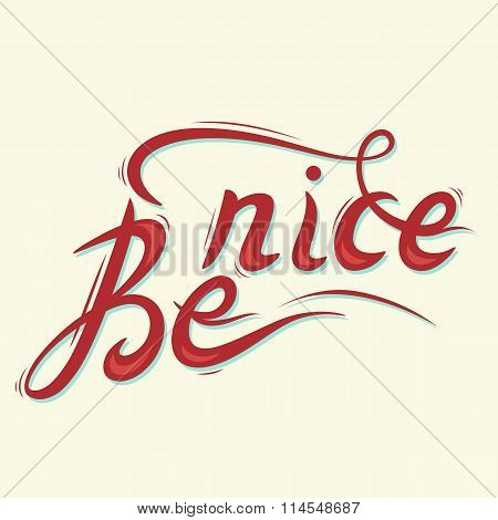 Be nice. Hand drawn lettering.