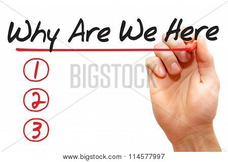 Hand Writing Why Are We Here List, Business Concept..