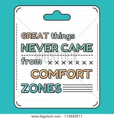 Great things never came from comfort zones. Inspirational and motivational quote is drawn in a flat