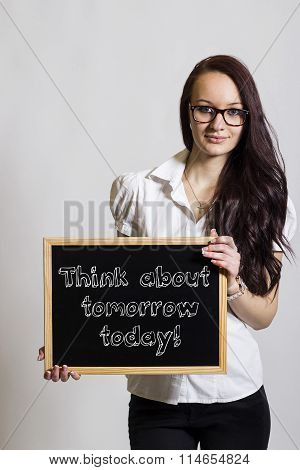 Think About Tomorrow Today! - Young Businesswoman Holding Chalkboard