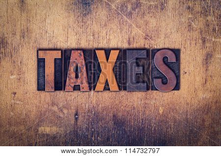 Taxes Concept Wooden Letterpress Type