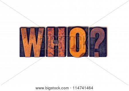 Who Concept Isolated Letterpress Type