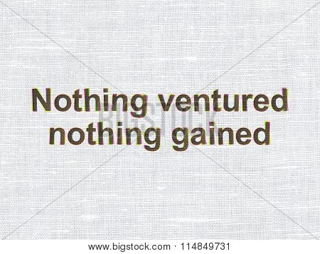 Business concept: Nothing ventured Nothing gained on fabric texture background